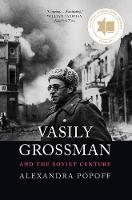 """Vasily Grossman and the Soviet Century"" by Alexandra Popoff"