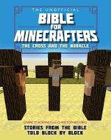 Jacket image for The Unofficial Bible for Minecrafters: The Cross and the Miracle