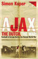 Jacket image for Ajax, the Dutch, the War: Football in Europe During WWII