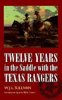 Jacket image for Twelve Years in the Saddle with the Texas Rangers