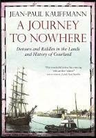 Jacket image for A Journey to Nowhere: Detours and Riddles in the Lands and History of Courland
