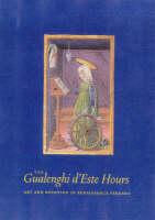 """The Gualenghi D'Este Hours - Art and Devotion in Renaissance Ferrara"" by Kurt Barstow"