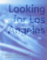 """Looking for Los Angeles - Architecture, Film, Photography and the Urban Landscape"" by Charles G. Salas"