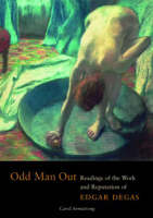 """""""Odd Man Out - Readings of the Work and Reputation of Edgar Degas"""" by Carol Armstrong"""