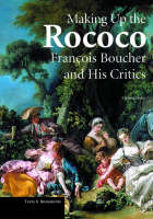 """Making up the Rococo - Francois Boucher and his Critics"" by Melissa Hyde"