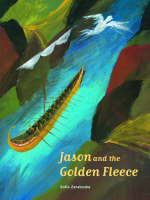 """""""Jason and the Golden Fleece - The Most Adventurous  and Exciting Expedition of all the Ages"""" by Sofia Zarabouka"""
