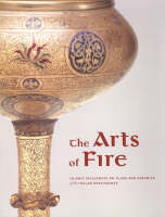"""""""The Arts of Fire - Islamic Influences on Glass and  Ceramics of the Italian Renaissance"""" by Catherine Hess"""