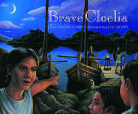 """Brave Cloelia - Retold From the Account in the History of Early Rome by the Roman Historian Titus  Livius"" by Jane Louise Curry"