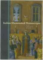 """""""Italian Illuminated Manuscripts in the J.Paul Getty Museum"""" by Thomas Kren"""