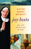 """Joy Lasts - On the Spiritual in Art"" by Sister Wendy Beckett"