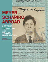 """""""Heyer Schapiro Abroad - Letters to Lillian and Travel Notebooks"""" by Daniel Esterman"""