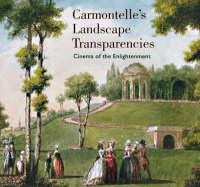 """""""Carmontelle's Landscape Transparencies - Cinema of  the Enlightenment"""" by Laurence de Brancion"""