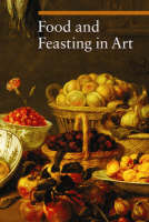 """Food and Feasting in Art"" by Silvia Malaguzzi"