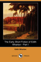 Jacket image for The Early Short Fiction of Edith Wharton, Part I