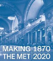 """Making The Met, 1870-2020"" by Andrea Bayer"