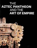 """The Aztec Pantheon and the Art of Empire"" by John Pohl"