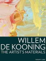 """Willem de Kooning - The Artist's Materials"" by Susan F. Lake"