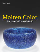 """Molten Color - Glassmaking in Antiquity"" by Karol B. Wight"