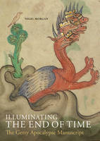 """Illuminating the End of Time - The Getty Apocalypse Manuscript"" by Nigel J. Morgan"