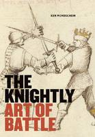 """The Knightly Art of Battle"" by Ken Mondschein"