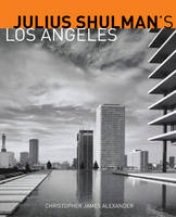 """Julius Schulman's Los Angeles"" by Christopher James Alexander"