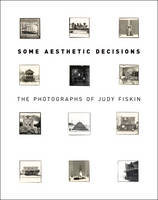 """Some Aesthetic Decisions - The Photographs of Judy  Fiskin"" by Virginia Heckert"