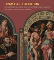 """Drama and Devotion - Heemskerck's Ecce Homo Altarpiece From Warsaw"" by Anne T. Woollett"