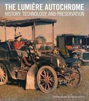 """The Lumiere Autochrome - History, Technology, and Presentation"" by Bertrand Lavedrine"