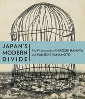 """Japan's Modern Divide - The Photographs of Hiroshi  Hanaya and Kansuke Yamamoto"" by Judith Keller"
