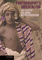 """""""Photography's Orientalism - New essays on Colonial  Representation"""" by Ali Behdad"""