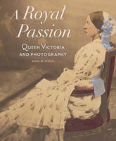 """""""A Royal Passion - Queen Victoria and Photography"""" by Anne M. Lyden"""