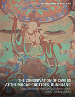 """The Conservation of Cave 85 at the Mogeo Grottoes,  Dunhuang - A Collaborative Project of the Getty Conservation Institute and the Dunhuang Acedemy"" by Lori Wong"