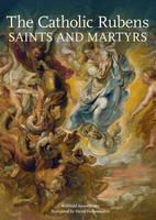 """The Catholic Rubens - Saints and Martyrs"" by Willibald Sauerlander"