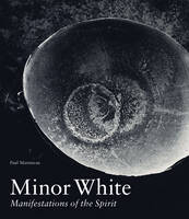 """Minor White - Manifestations of the Spirit"" by Paul Martineau"