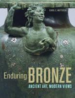"""""""Enduring Bronze - Ancient Art, Modern Views"""" by Carol C. Mattusch"""