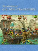 """The Adventures of Gillion de Trazegnies - Chivalry and Romance in the Medieval East"" by Zrinka Stahuljak"