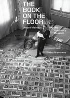 """""""The Book on the Floor - Andre Malraux and the Imaginary Museum"""" by Walter Grasskamp"""