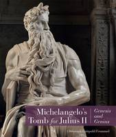 """Michelangelo's Tomb for Julius II - Genesis and Genius"" by Christoph Frommel"