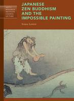"""Japanese Zen Buddhism and the Impossible Painting"" by Yukio Lippit"