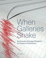 """When Galleries Shake - Earthquake Damage Mitigation for Museum Collections"" by Jerry Podany"
