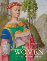 """Illuminating Women in the Medieval World"" by Christine Sciacca"
