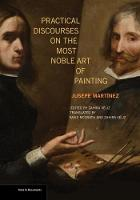 """""""Practical Discourses on the Most Noble Art of Painting"""" by Jusepe Martinez"""