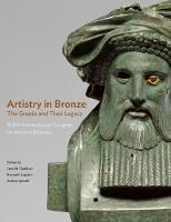 """Artistry in Bronze - The Greeks and Their Legacy XIXth Internationl Congress on Ancient Bronzes"" by Jens M. Daehner"