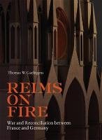 """""""Reims on Fire - War and Reconciliation between France and Germany"""" by Thomas Gaehtgens"""