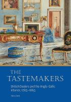"""The Tastemakers - British Dealers and the Anglo-Gallic Interior, 1785-1865"" by Diana Davis"