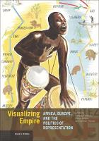 """""""Visualizing Empire - Africa, Europe, and the Politics of Representation"""" by Rebecca Peabody"""