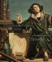 """Conversations with God—Copernicus by Jan Matejko"" by Christopher Riopelle"