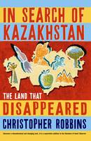 Jacket image for In Search of Kazakhstan: The Land That Disappeared