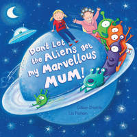 Jacket image for Don't Let the Aliens Get My Marvellous Mum!