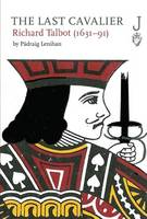 The Last Cavalier: Richard Talbot (1631-91) Jacket Image